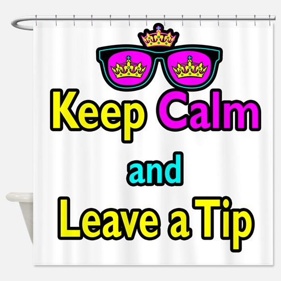 Crown Sunglasses Keep Calm And Leave a Tip Shower