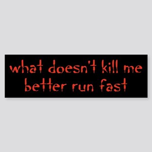 what doesnt kill me better run fast Bumper Sticker