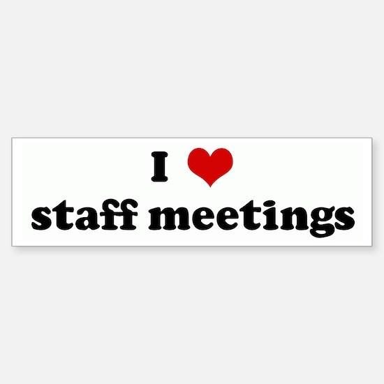 I Love staff meetings Bumper Bumper Bumper Sticker