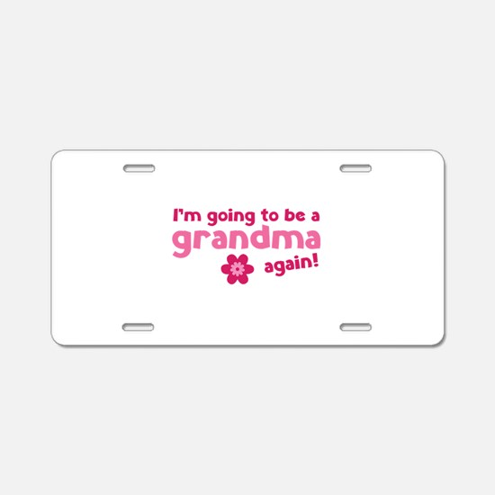 I'm going to be a grandma again Aluminum License P