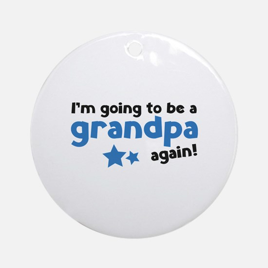 I'm going to be a grandpa again Ornament (Round)