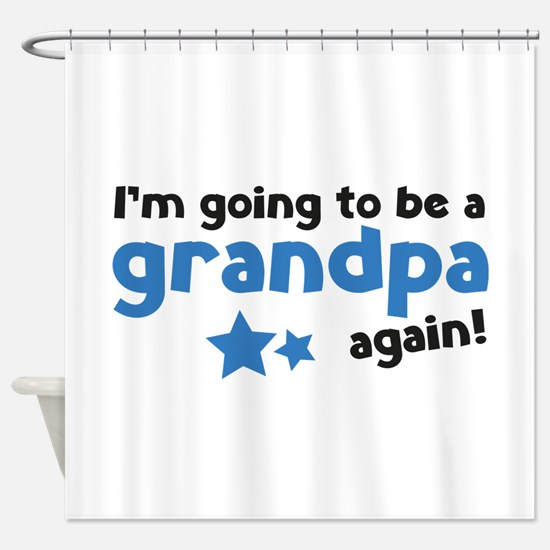 I'm going to be a grandpa again Shower Curtain