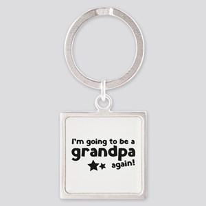 I'm going to be a grandpa again Square Keychain