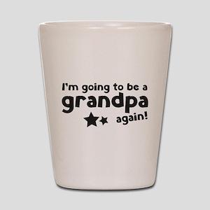 I'm going to be a grandpa again Shot Glass