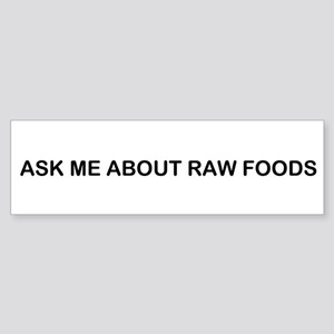 ASK ME ABOUT RAW FOODS Bumper Sticker