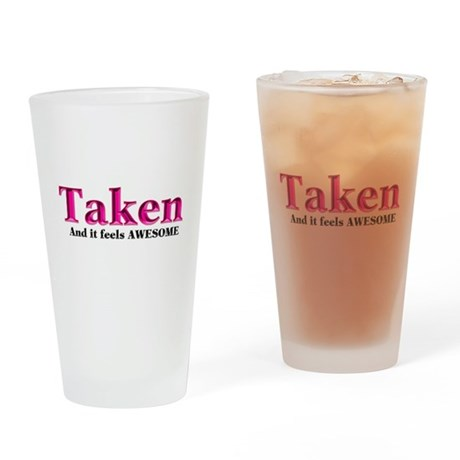 Taken And it feels Awesome Drinking Glass