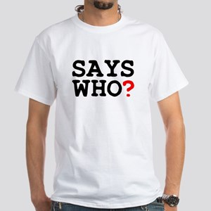 SAYS WHO T-Shirt