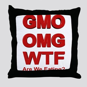 GMO OMG WTF Are We Eating? Throw Pillow