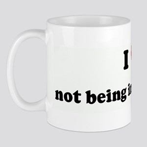 I Love not being in your pant Mug