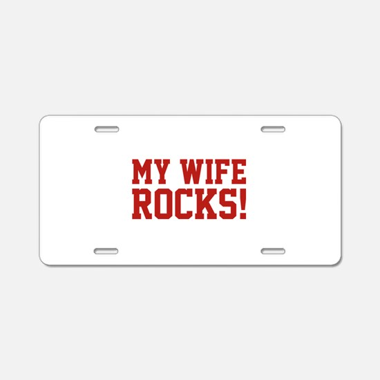 My Wife Rocks! Aluminum License Plate