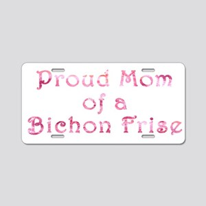 Proud Mom of a Bichon Frise Aluminum License Plate