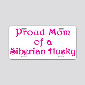 Proud Mom of a Siberian Husky Aluminum License Pla