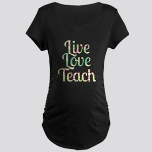 Live Love Teach Maternity T-Shirt