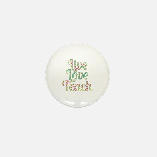 Live Love Teach Mini Button