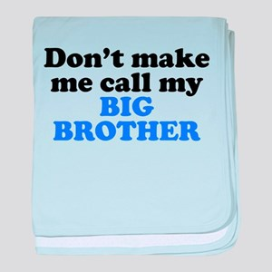 Dont Make Me Call My Big Brother baby blanket