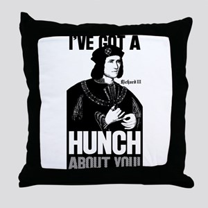 Richard III Ive Got A Hunch About You Throw Pillow