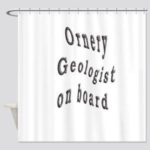 Onery Geologist Shower Curtain