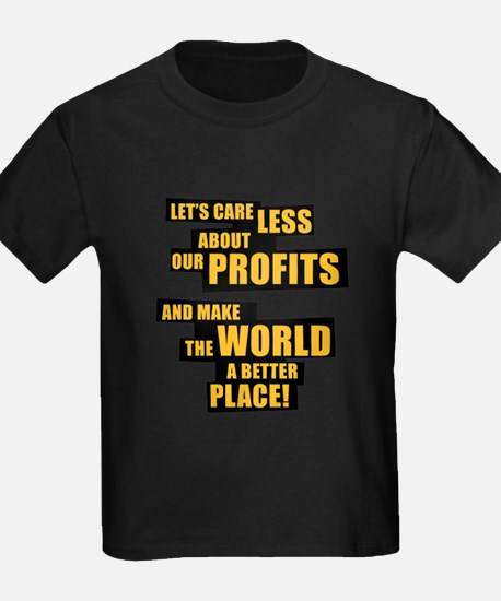 Let's care less about our profits and ... T