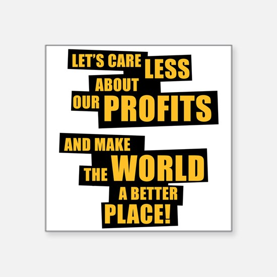 Let's care less about our profits and ... Square S