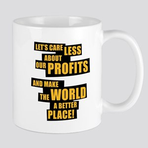 Let's care less about our profits and ... Mug