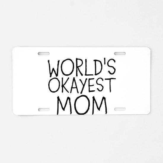 WORLDS OKAYEST MOM Aluminum License Plate