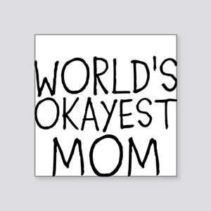 WORLDS OKAYEST MOM Sticker
