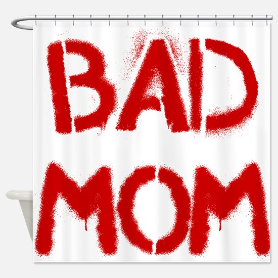 Bad Mom Shower Curtain