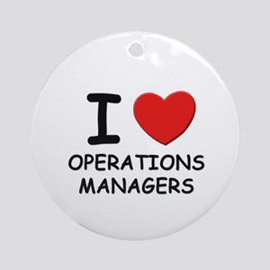 I love operations managers Ornament (Round)