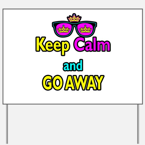 Crown Sunglasses Keep Calm And Go Away Yard Sign