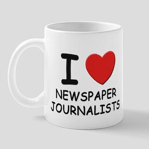 I love newspaper journalists Mug