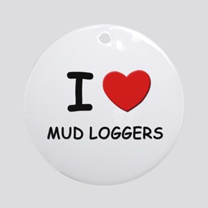 I love mud loggers Ornament (Round)