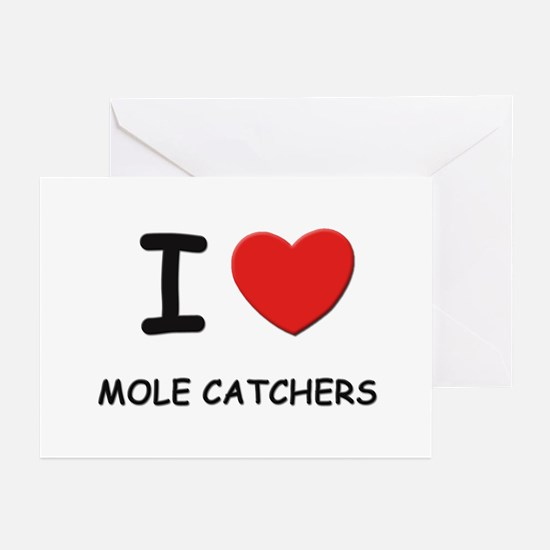 I love mole catchers Greeting Cards (Pk of 10)