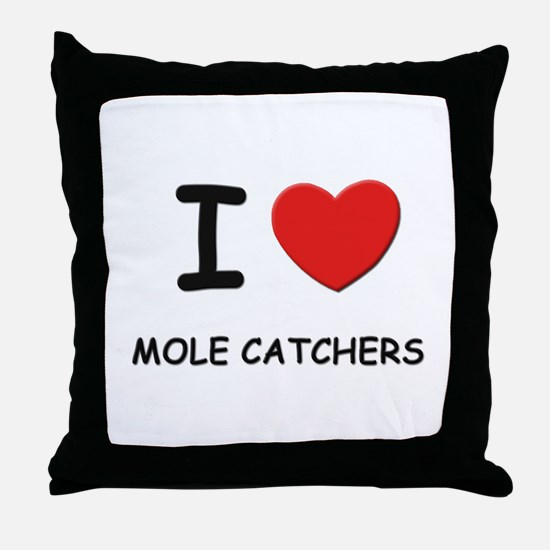 I love mole catchers Throw Pillow