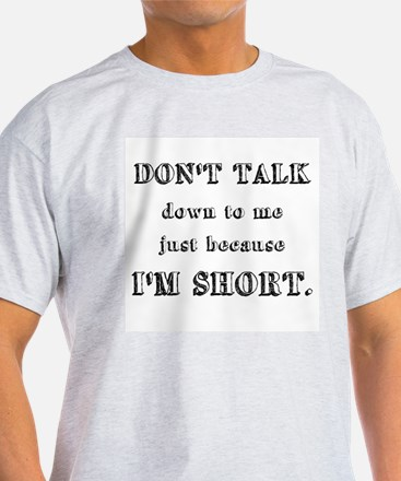 Don't Talk Down To Me Just Because I'm Short T-Shi