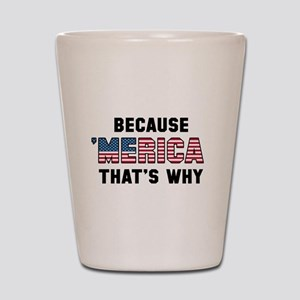 Because 'Merica Shot Glass