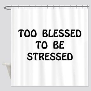 Blessed Stressed Shower Curtain