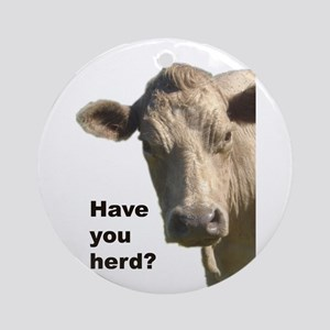 Have you herd? Ornament (Round)
