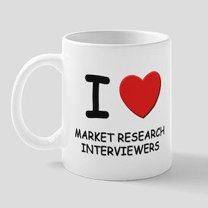 I love market research interviewers Mug