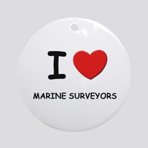 I love marine surveyor s Ornament (Round)