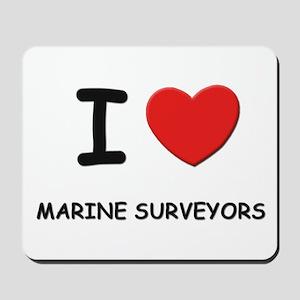 I love marine surveyor s Mousepad