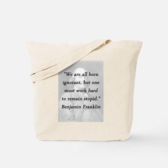 Franklin - Born Ignorant Tote Bag