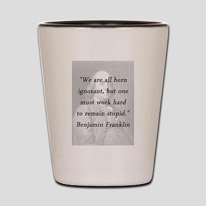 Franklin - Born Ignorant Shot Glass