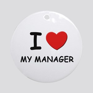 I love managers Ornament (Round)