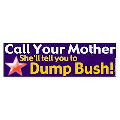 Call Mom Dump Bush Bumper Bumper Sticker