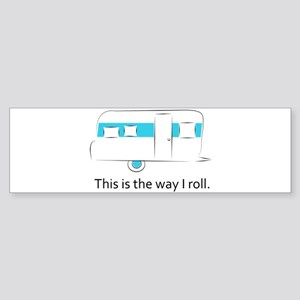 way I roll Bumper Sticker