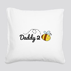 Daddy 2 Bee Square Canvas Pillow