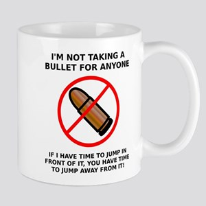 Not Taking A Bullet Funny T-Shirt Mug