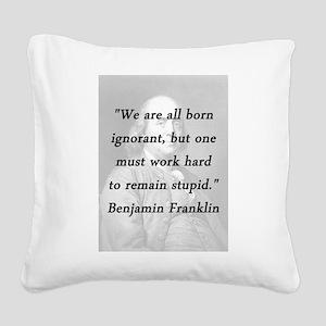 Franklin - Born Ignorant Square Canvas Pillow