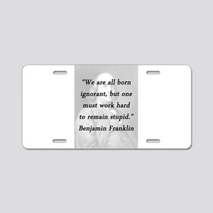 Franklin - Born Ignorant Aluminum License Plate