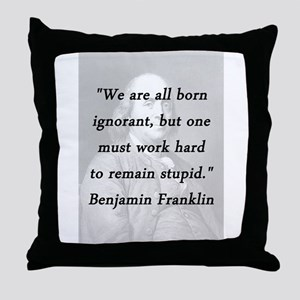 Franklin - Born Ignorant Throw Pillow